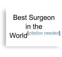 Best Surgeon in the World - Citation Needed! Canvas Print