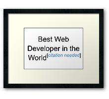 Best Web Developer in the World - Citation Needed! Framed Print