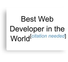 Best Web Developer in the World - Citation Needed! Canvas Print