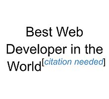 Best Web Developer in the World - Citation Needed! Photographic Print