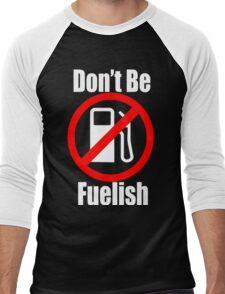 Don't Be Fuelish Men's Baseball ¾ T-Shirt