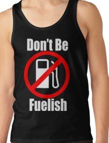 Don't Be Fuelish Tank Top