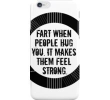 fart when people hug you. it makes them feel strong. iPhone Case/Skin