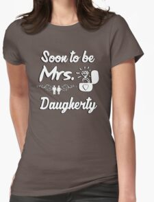 Soon to be Mrs. Daugherty. Engaged? Getting married to a Daugherty? T-Shirt