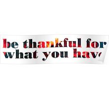 be thankful for what you have Poster