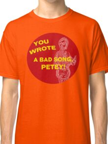 You Wrote a Bad Song Classic T-Shirt