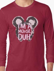 I'm A Mouse, Duh Long Sleeve T-Shirt