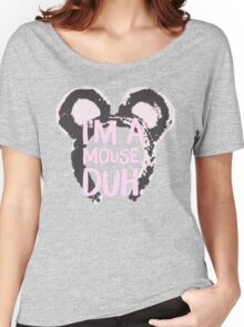 I'm A Mouse, Duh Women's Relaxed Fit T-Shirt
