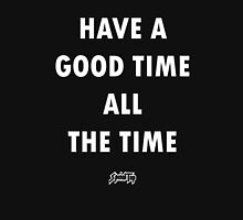 Have A Good Time All The Time Unisex T-Shirt