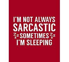 I'm Not Always Sarcastic Photographic Print
