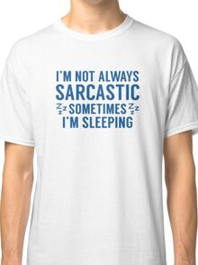 I'm Not Always Sarcastic Classic T-Shirt