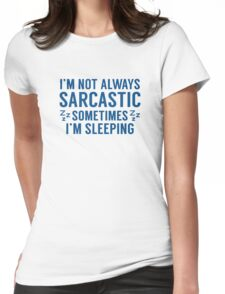 I'm Not Always Sarcastic Womens Fitted T-Shirt