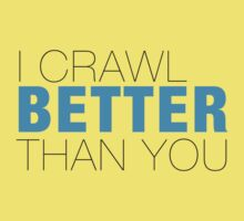 I crawl better than YOU One Piece - Short Sleeve