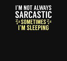 I'm Not Always Sarcastic Unisex T-Shirt