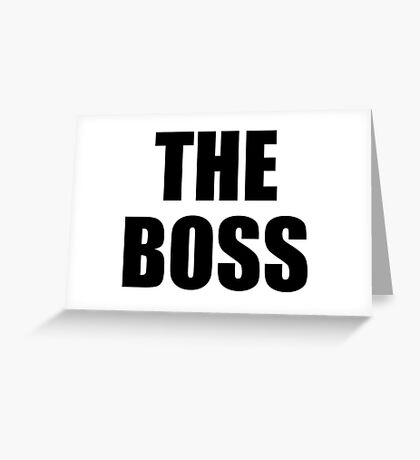 THE BOSS, Gaffer, Boss, The Govenor, CEO, In charge, The Chief, Obey! Greeting Card