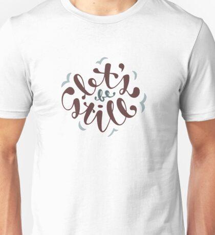 Let's Be Still Unisex T-Shirt