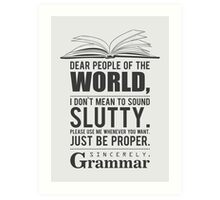 Please use me whenever you want. Sincerely, Grammar Art Print