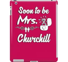 Soon to be Mrs. Churchill. Engaged? Getting married to a Churchill? iPad Case/Skin