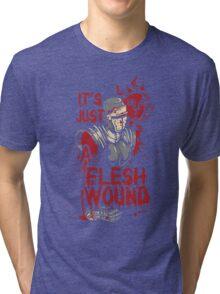 Monty it's just a Flesh Wound Tri-blend T-Shirt