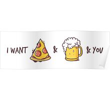 I want pizza & beer & yor Poster