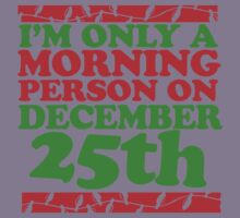 I'm only a morning person on december 25th  Kids Clothes