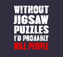 Without Jigsaw Puzzles I'd Probably Kill People T-Shirt