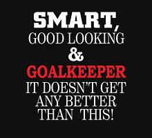 SMART GOOD LOOKING AND GOALKEEPER IT DOESN'T GET ANY BETTER THAN THIS T-Shirt