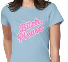 Bitch, Please! Womens Fitted T-Shirt