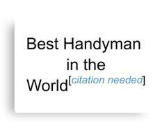 Best Handyman in the World - Citation Needed! Canvas Print