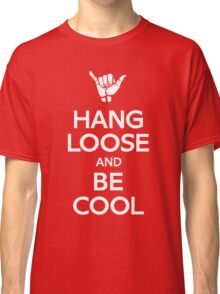 Hang Loose and Be Cool Classic T-Shirt
