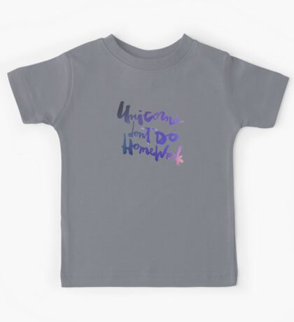 Unicorns Don't Do Homework : Original Kids Tee