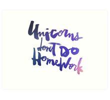 Unicorns Don't Do Homework : Original Art Print