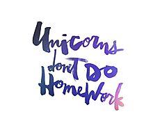 Unicorns Don't Do Homework : Original Photographic Print