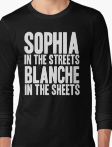 SOPHIA IN THE STREETS BLANCHE IN THE SHEETS Long Sleeve T-Shirt