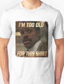 Too old for this shirt T-Shirt