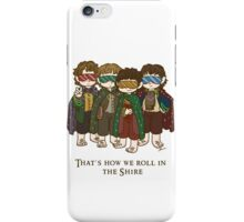 That's how we roll in the Shire  iPhone Case/Skin