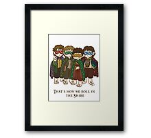 That's how we roll in the Shire  Framed Print