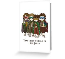 That's how we roll in the Shire  Greeting Card