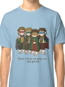 That's how we roll in the Shire  Classic T-Shirt