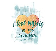I love myself (no one does it better) Photographic Print
