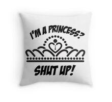 I'm a princess? shut up! Throw Pillow