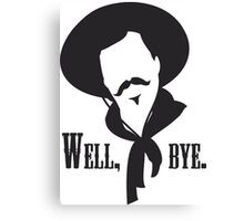 Curly Bill would like to see you go. Canvas Print