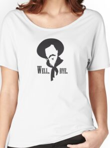 Curly Bill would like to see you go. Women's Relaxed Fit T-Shirt