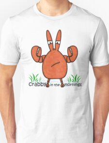 Crabby in the mornings Unisex T-Shirt