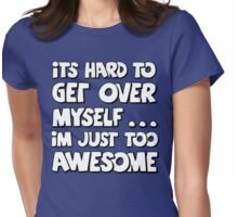 iTS HARD TO GET OVER MYSELF... Womens Fitted T-Shirt