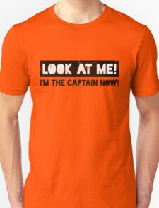 Look At Me! I'm The Captain Now! T-Shirt