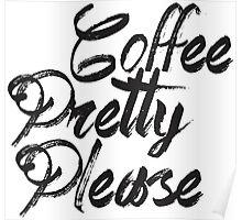 coffee pretty please Poster