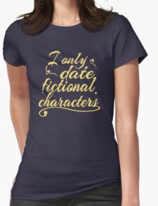 i only date fictional characters Womens Fitted T-Shirt