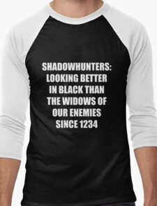 Shadowhunters: Looking Better in Black Than the Widows of our Enemies Since 1234 Men's Baseball ¾ T-Shirt