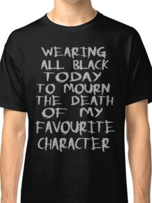 wearing black to mourn the death of my favourite character Classic T-Shirt